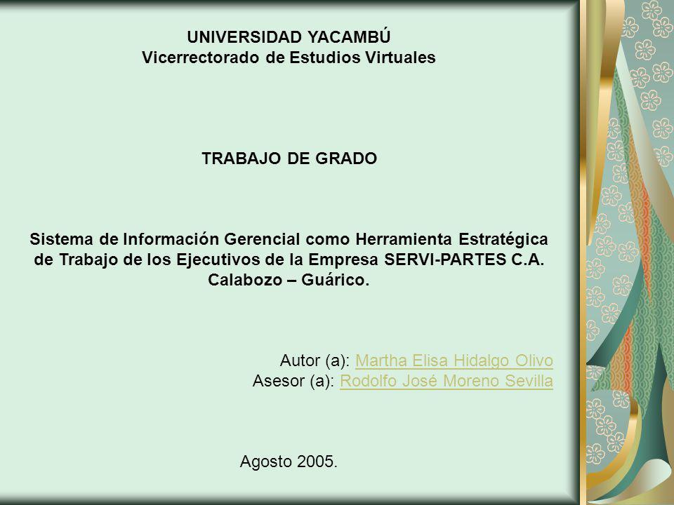 UNIVERSIDAD YACAMBÚ Vicerrectorado de Estudios Virtuales TRABAJO DE GRADO Sistema de Información Gerencial como Herramienta Estratégica de Trabajo de los Ejecutivos de la Empresa SERVI-PARTES C.A.