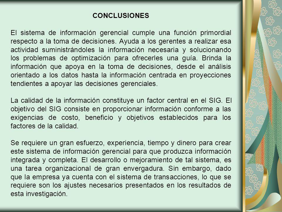 CONCLUSIONES El sistema de información gerencial cumple una función primordial respecto a la toma de decisiones.