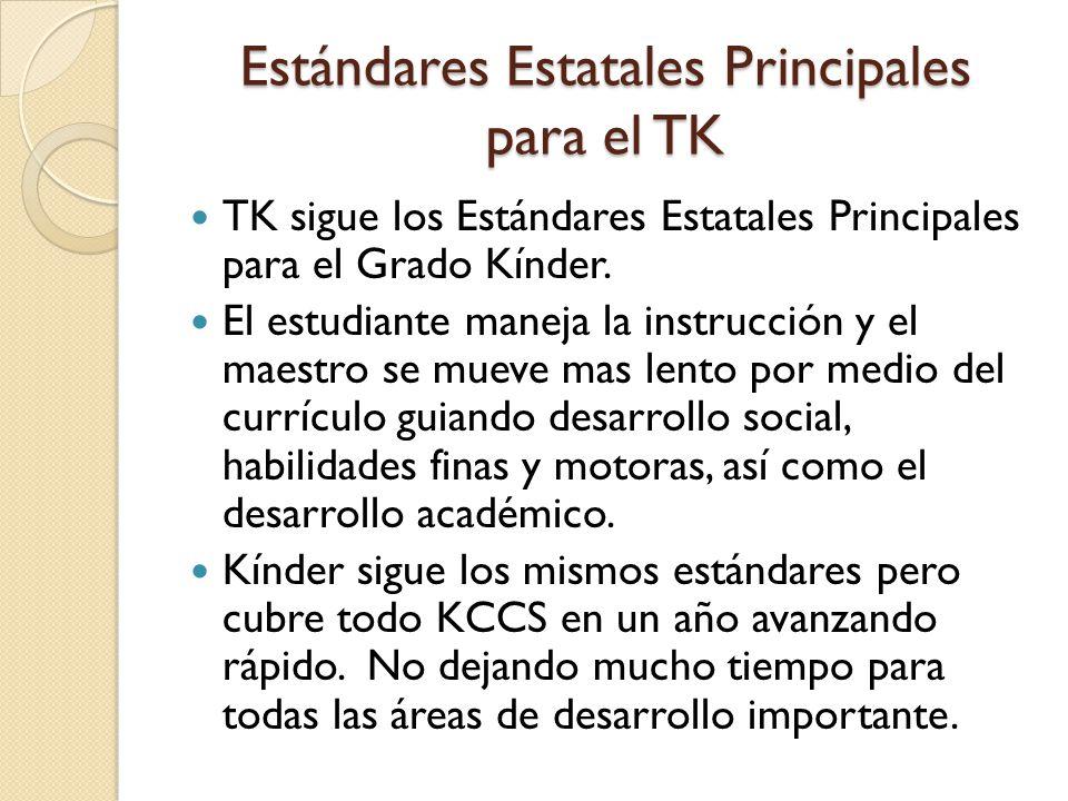 Estándares Estatales Principales para el TK TK sigue los Estándares Estatales Principales para el Grado Kínder.