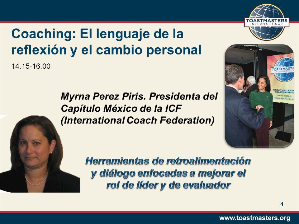 Coaching: El lenguaje de la reflexión y el cambio personal Myrna Perez Piris. Presidenta del Capítulo México de la ICF (International Coach Federation