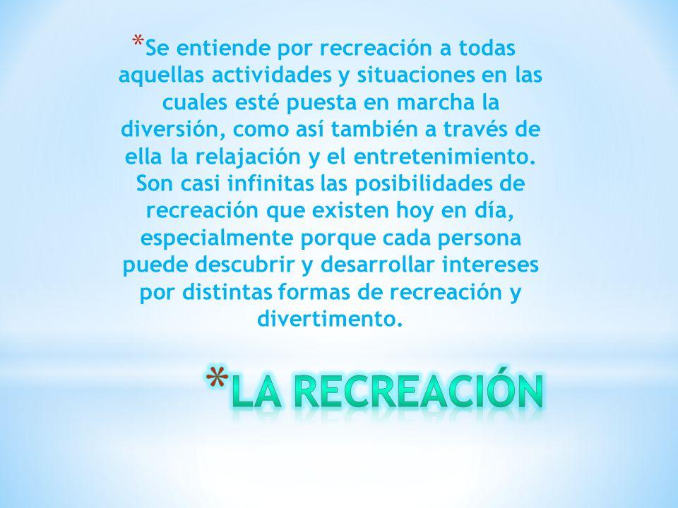 * Se entiende por recreación a todas aquellas actividades y situaciones en las cuales esté puesta en marcha la diversión, como así también a través de ella la relajación y el entretenimiento.