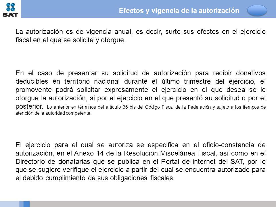 Efectos y vigencia de la autorización La autorización es de vigencia anual, es decir, surte sus efectos en el ejercicio fiscal en el que se solicite y