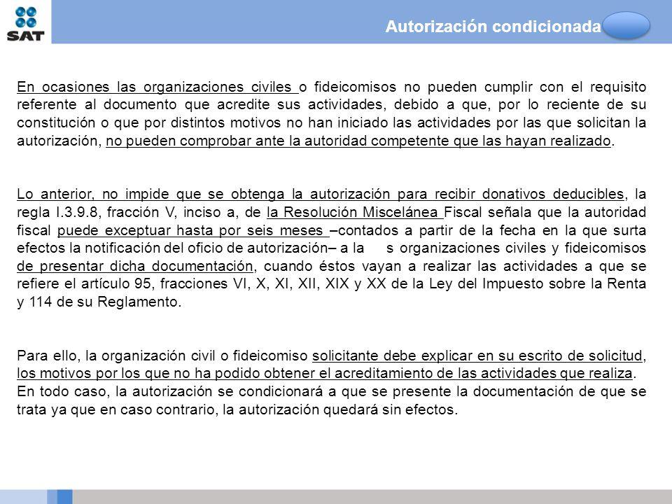 Autorización condicionada En ocasiones las organizaciones civiles o fideicomisos no pueden cumplir con el requisito referente al documento que acredit