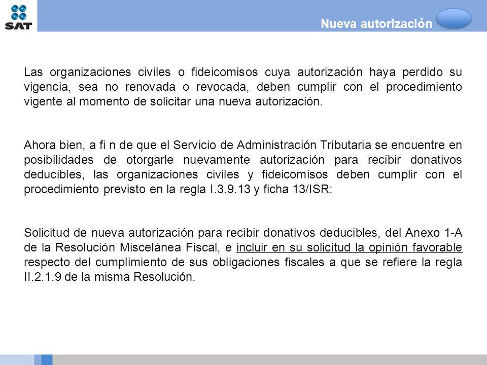 Nueva autorización Las organizaciones civiles o fideicomisos cuya autorización haya perdido su vigencia, sea no renovada o revocada, deben cumplir con
