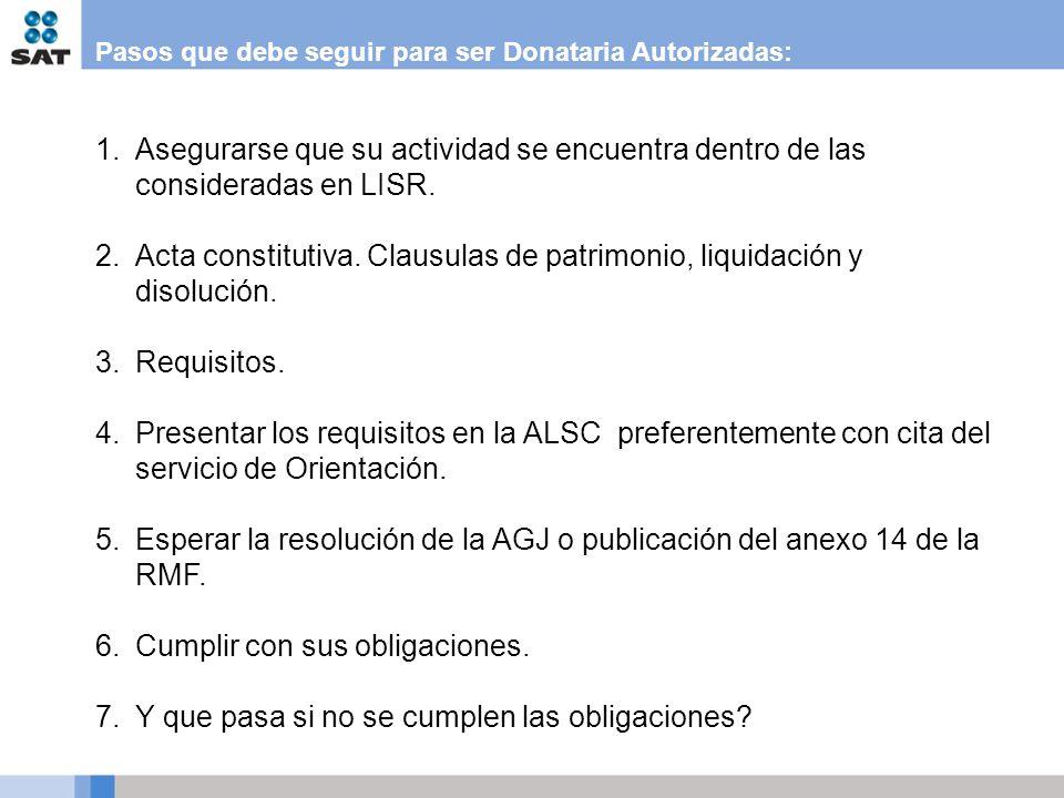 Pasos que debe seguir para ser Donataria Autorizadas: 1.Asegurarse que su actividad se encuentra dentro de las consideradas en LISR. 2.Acta constituti