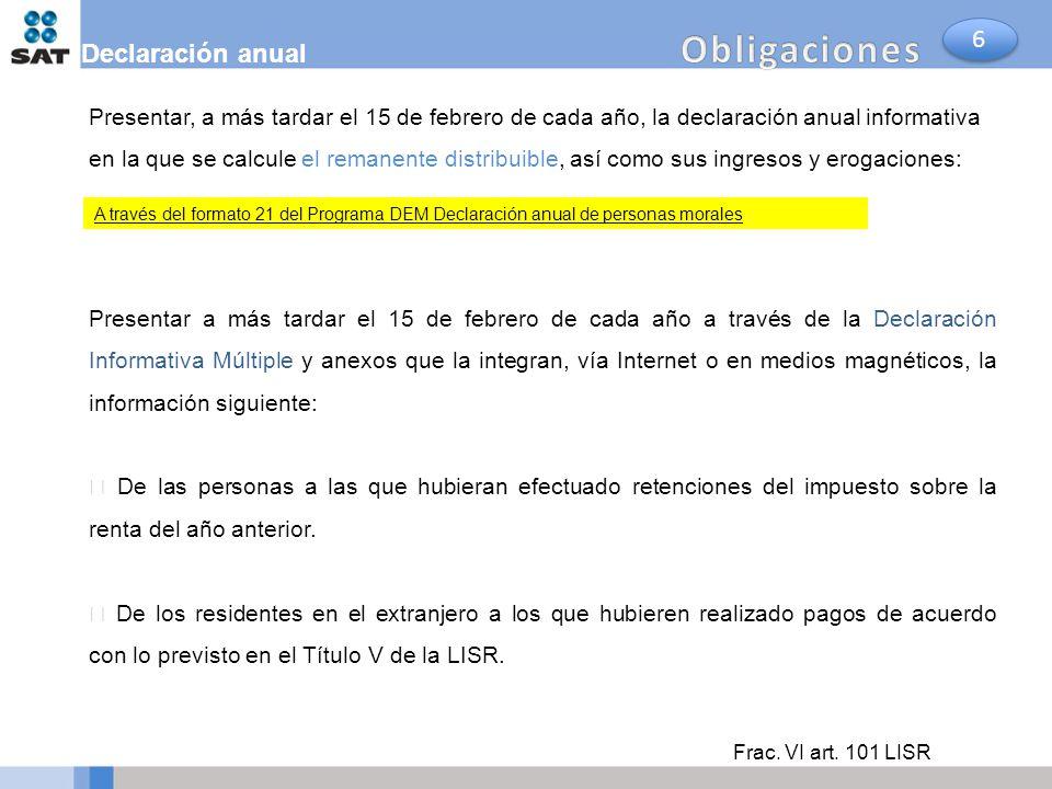 Declaración anual Presentar, a más tardar el 15 de febrero de cada año, la declaración anual informativa en la que se calcule el remanente distribuibl