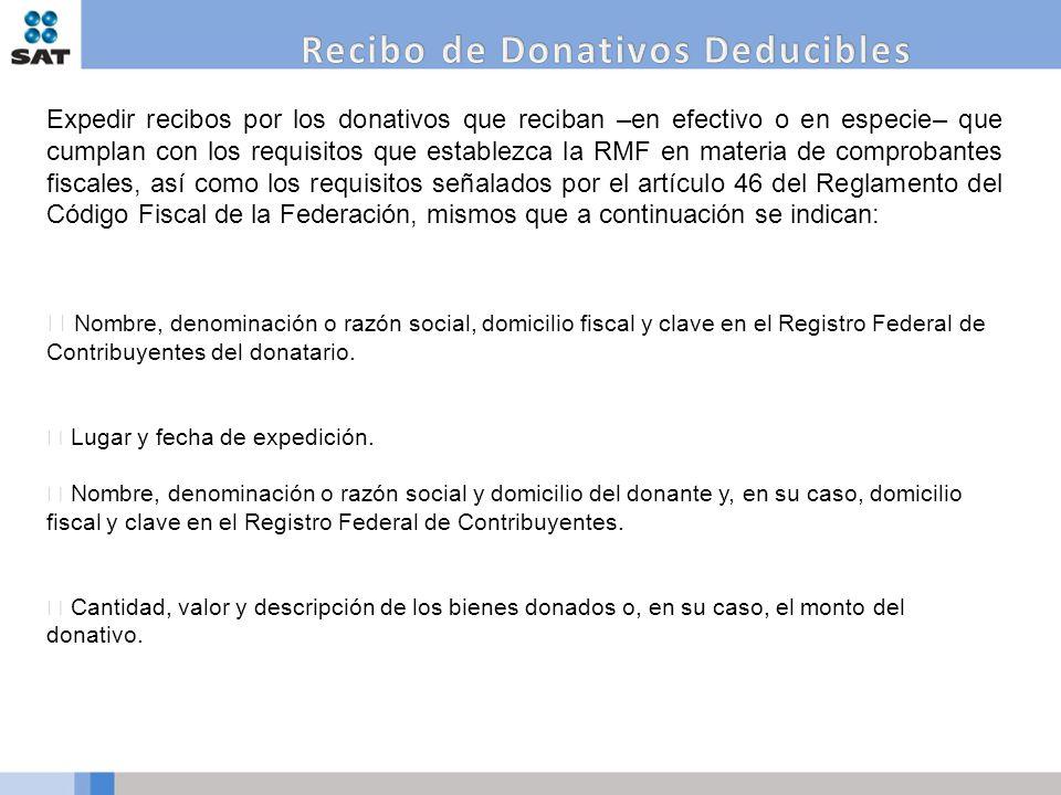 Expedir recibos por los donativos que reciban –en efectivo o en especie– que cumplan con los requisitos que establezca la RMF en materia de comprobant