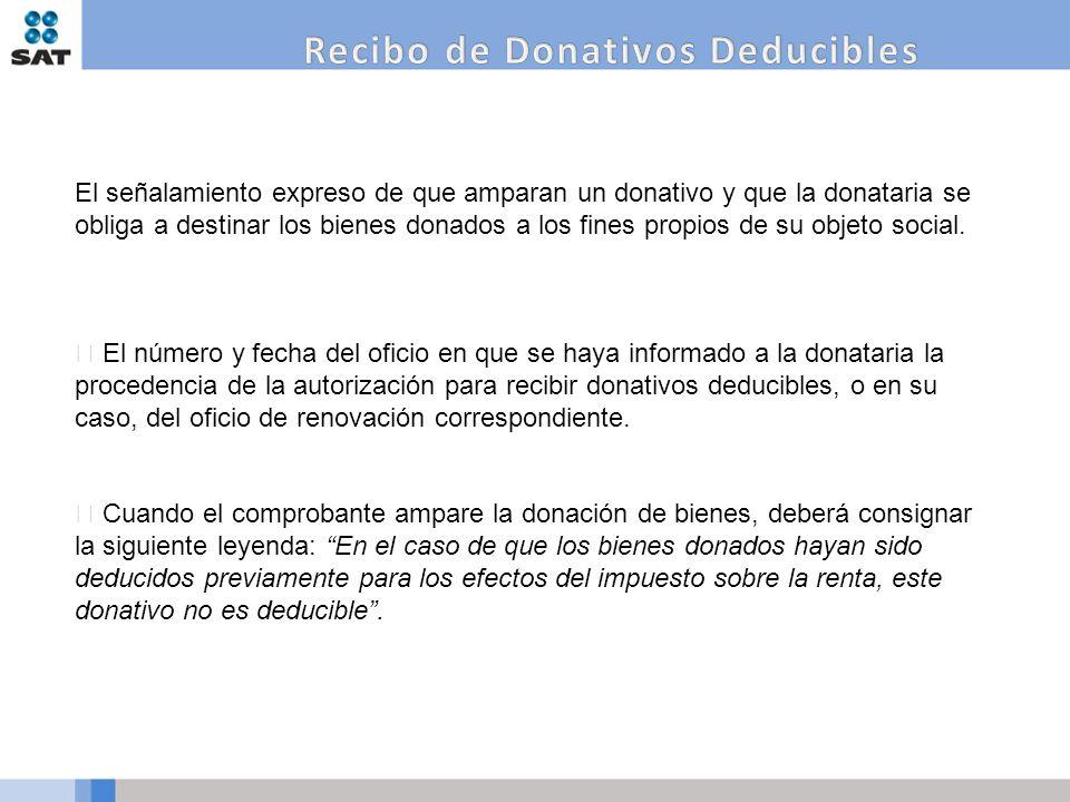 El señalamiento expreso de que amparan un donativo y que la donataria se obliga a destinar los bienes donados a los fines propios de su objeto social.