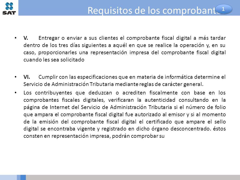 Requisitos de los comprobantes V.Entregar o enviar a sus clientes el comprobante fiscal digital a más tardar dentro de los tres días siguientes a aqué
