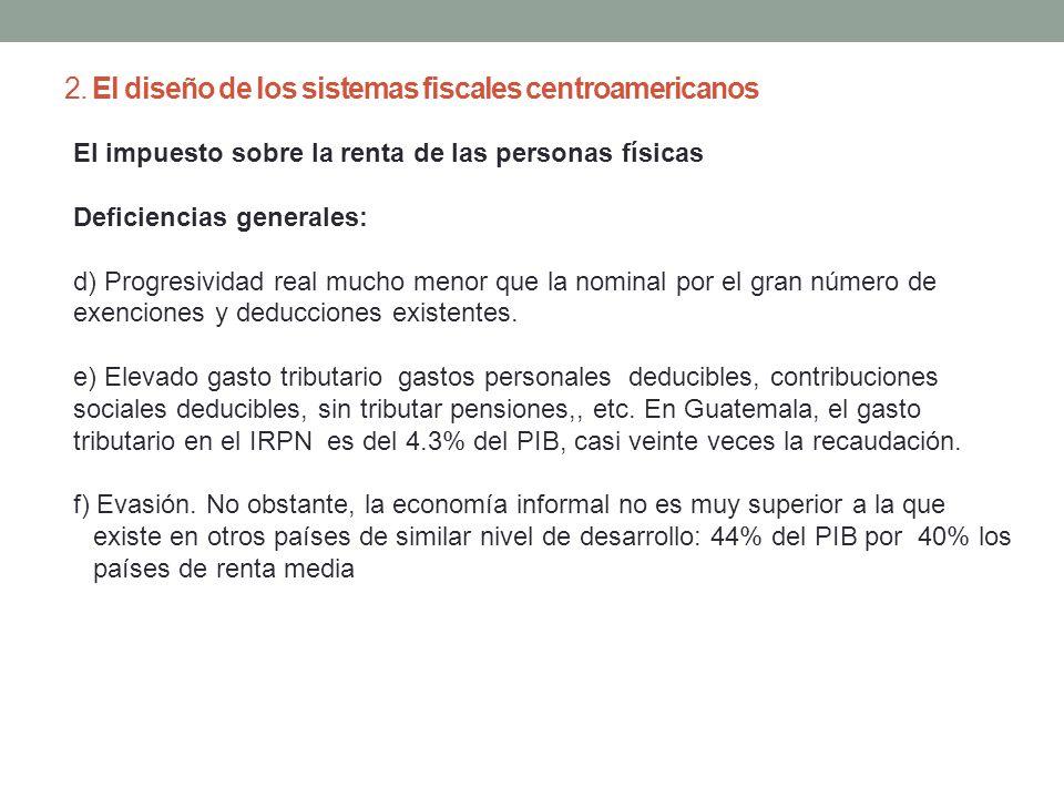 2. El diseño de los sistemas fiscales centroamericanos El impuesto sobre la renta de las personas físicas Deficiencias generales: d) Progresividad rea