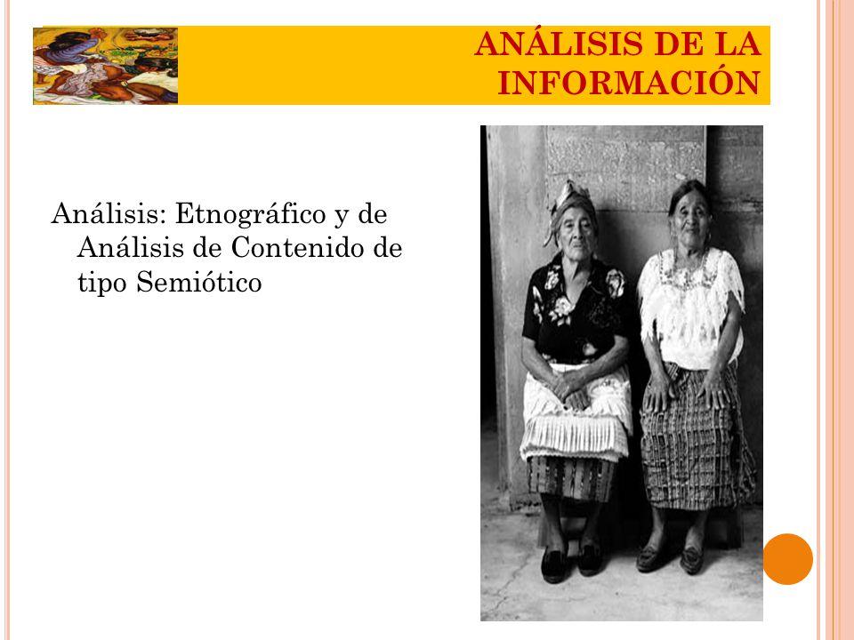 Análisis: Etnográfico y de Análisis de Contenido de tipo Semiótico ANÁLISIS DE LA INFORMACIÓN