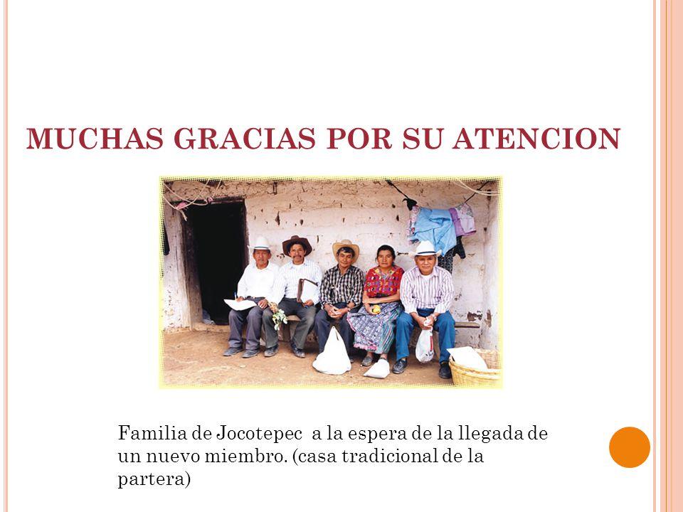 MUCHAS GRACIAS POR SU ATENCION Familia de Jocotepec a la espera de la llegada de un nuevo miembro.