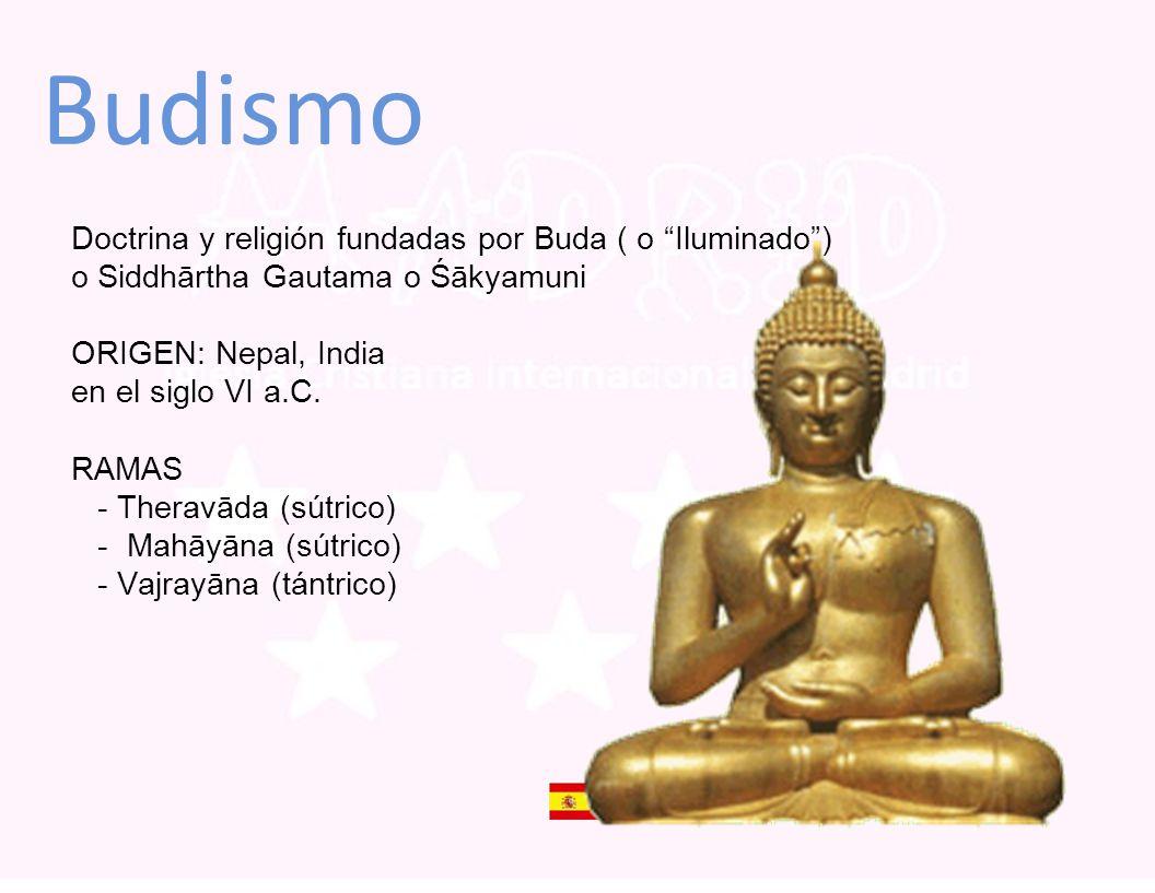 Budismo Doctrina y religión fundadas por Buda ( o Iluminado) o Siddhārtha Gautama o Śākyamuni ORIGEN: Nepal, India en el siglo VI a.C. RAMAS - Theravā