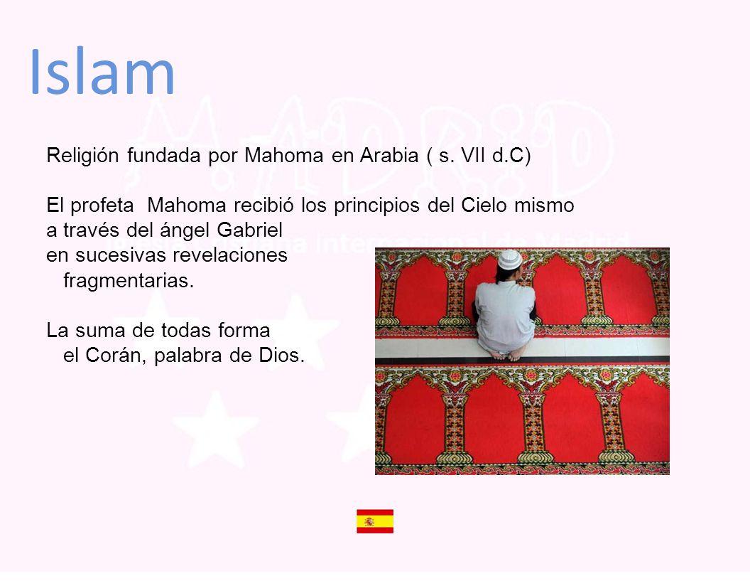 Islam Religión fundada por Mahoma en Arabia ( s. VII d.C) El profeta Mahoma recibió los principios del Cielo mismo a través del ángel Gabriel en suces