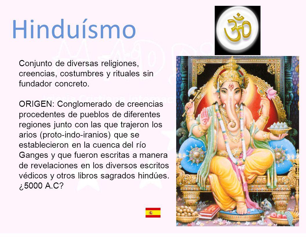 Hinduísmo Conjunto de diversas religiones, creencias, costumbres y rituales sin fundador concreto. ORIGEN: Conglomerado de creencias procedentes de pu