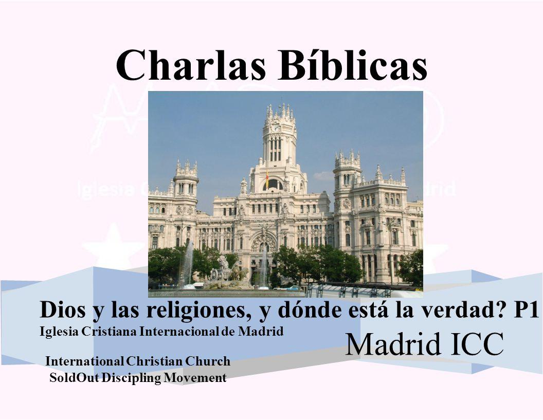 Charlas Bíblicas MadridICC Dios y las religiones, y dónde está la verdad? P1 Iglesia Cristiana Internacional de Madrid International Christian Church