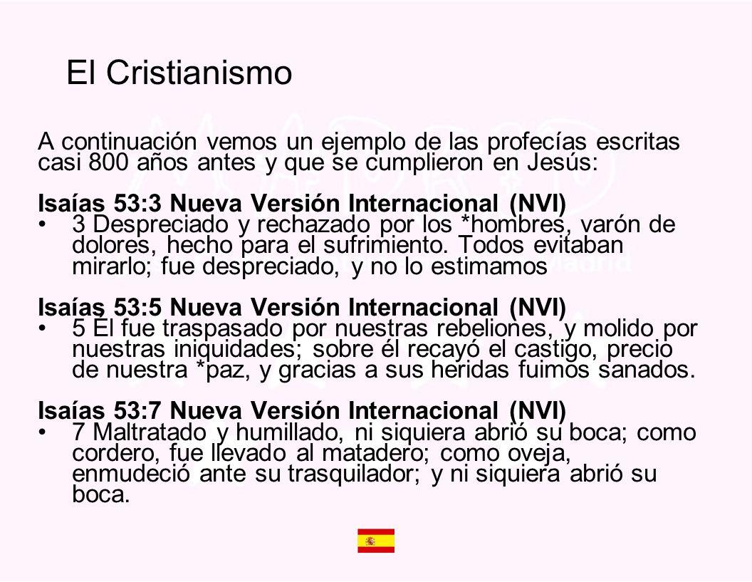 A continuación vemos un ejemplo de las profecías escritas casi 800 años antes y que se cumplieron en Jesús: Isaías 53:3 Nueva Versión Internacional (N