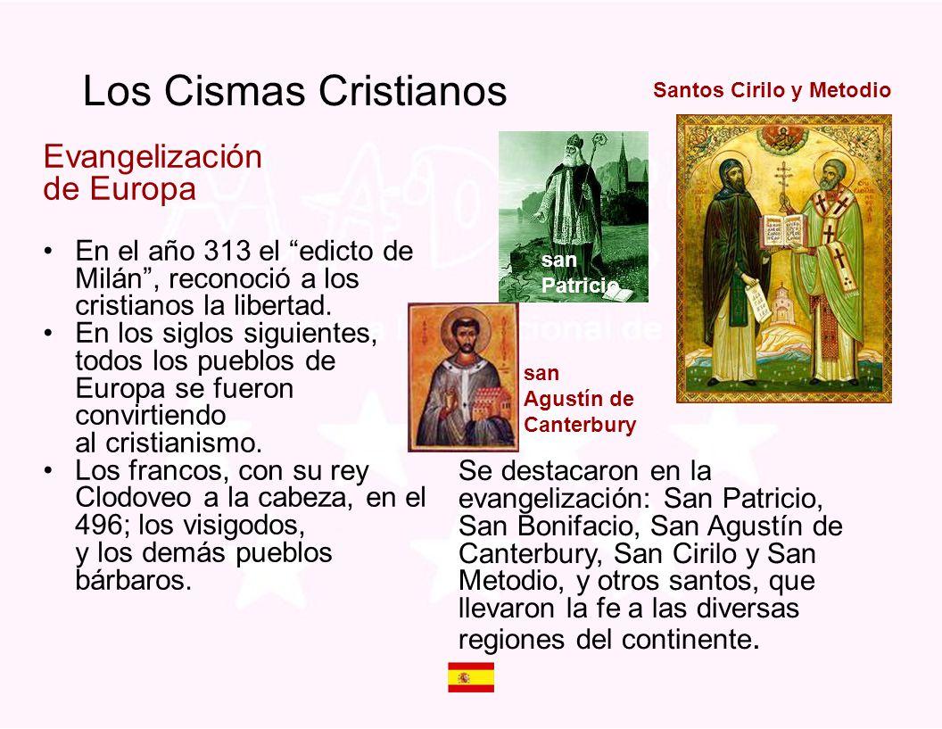 Los Cismas Cristianos Evangelización de Europa En el año 313 el edicto de Milán, reconoció a los cristianos la libertad. En los siglos siguientes, tod