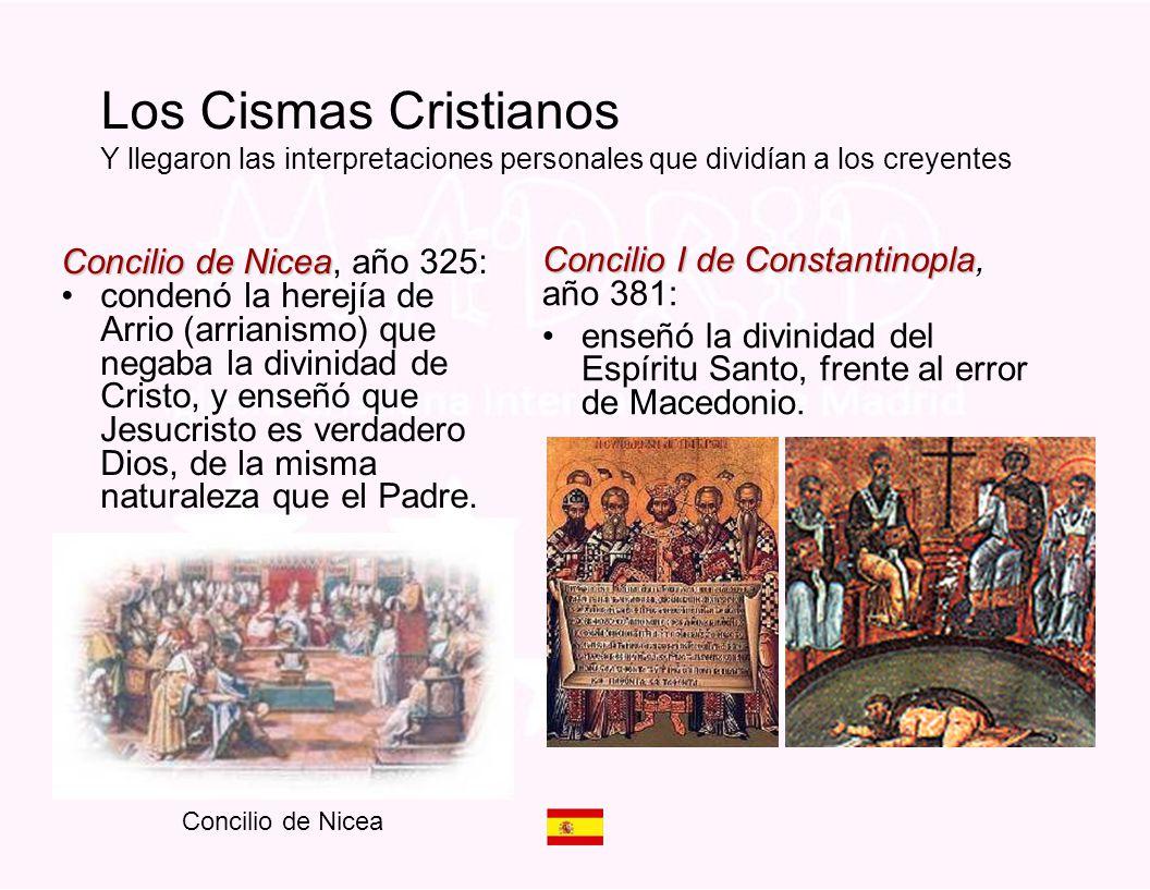 Los Cismas Cristianos Y llegaron las interpretaciones personales que dividían a los creyentes Concilio de Nicea Concilio de Nicea, año 325: condenó la