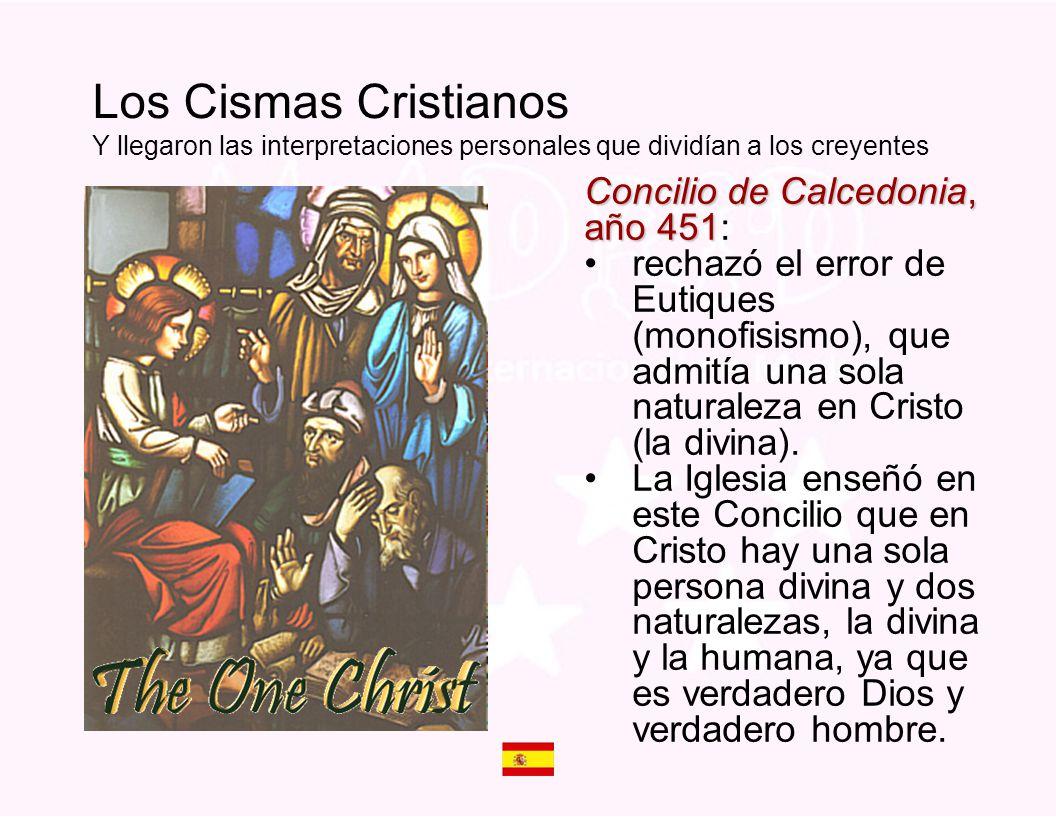 Los Cismas Cristianos Y llegaron las interpretaciones personales que dividían a los creyentes Concilio de Calcedonia, año 451 Concilio de Calcedonia,