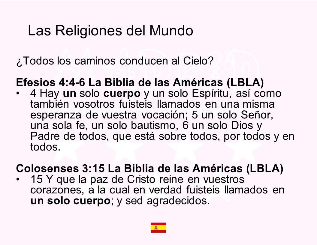 ¿Todos los caminos conducen al Cielo? Efesios 4:4-6 La Biblia de las Américas (LBLA) 4 Hay un solo cuerpo y un solo Espíritu, así como también vosotro