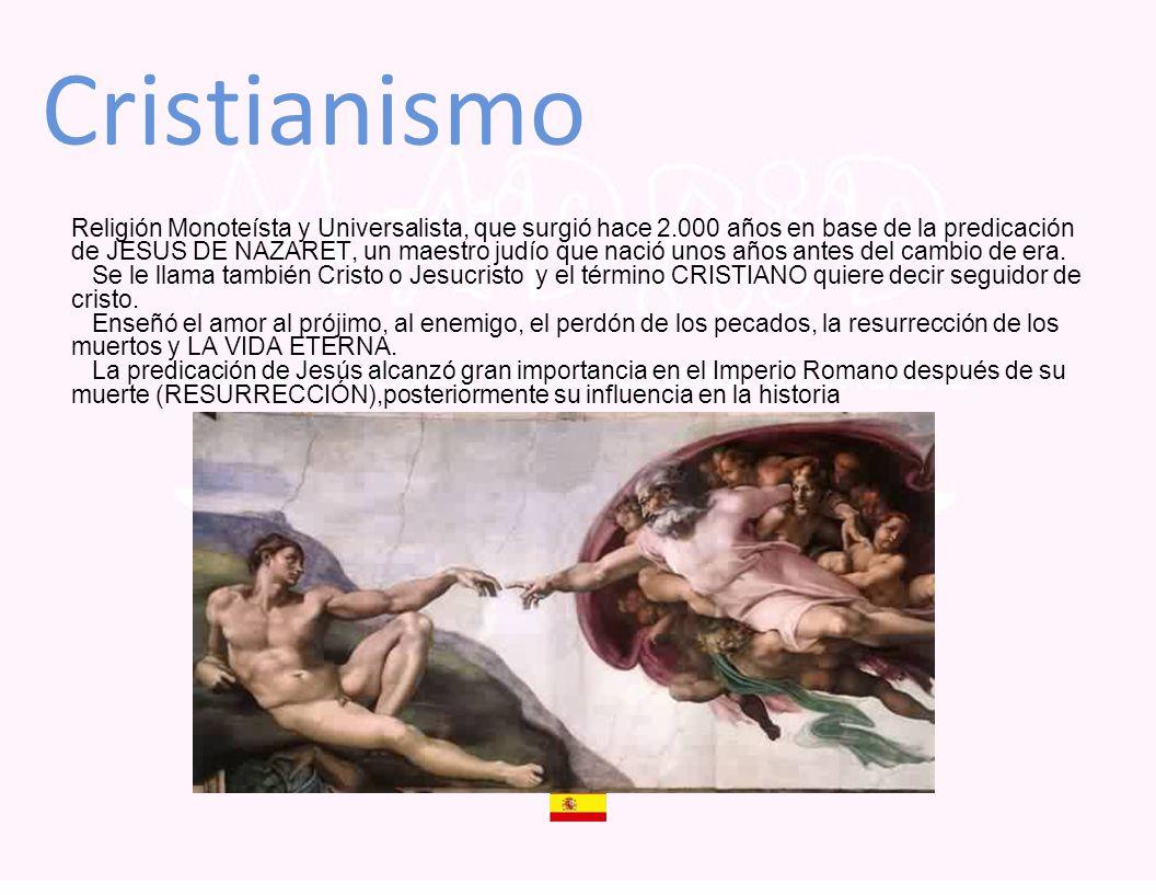 Cristianismo Religión Monoteísta y Universalista, que surgió hace 2.000 años en base de la predicación de JESUS DE NAZARET, un maestro judío que nació