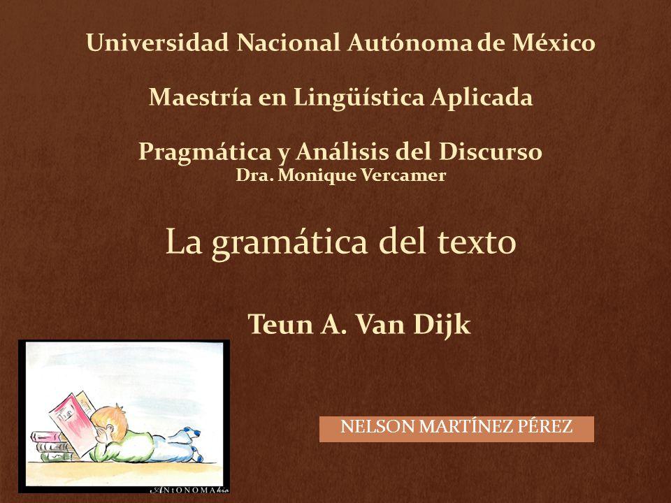 Universidad Nacional Autónoma de México Maestría en Lingüística Aplicada Pragmática y Análisis del Discurso Dra. Monique Vercamer La gramática del tex