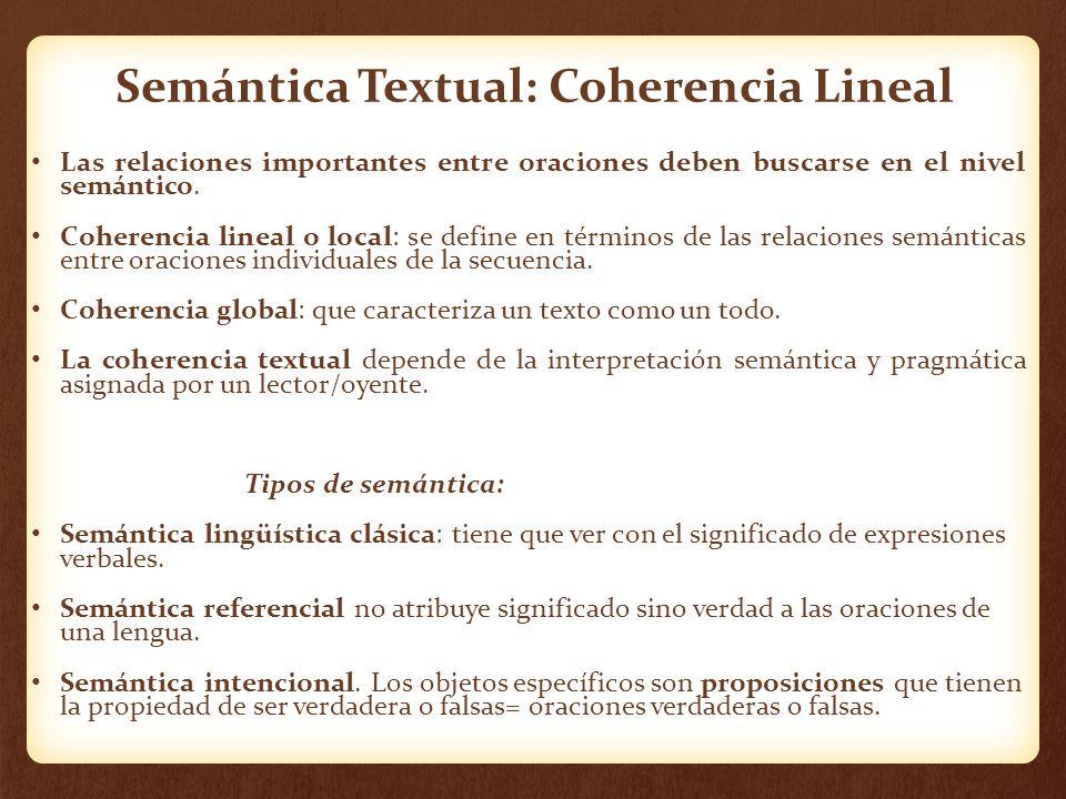 Semántica Textual: Coherencia Lineal Las relaciones importantes entre oraciones deben buscarse en el nivel semántico. Coherencia lineal o local: se de