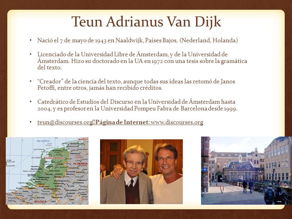 Teun Adrianus Van Dijk Nació el 7 de mayo de 1943 en Naaldwijk, Países Bajos, (Nederland, Holanda) Licenciado de la Universidad Libre de Ámsterdam, y