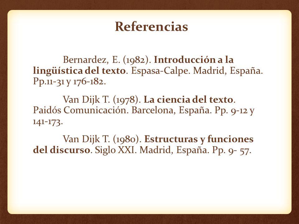 Referencias Bernardez, E. (1982). Introducción a la lingüística del texto. Espasa-Calpe. Madrid, España. Pp.11-31 y 176-182. Van Dijk T. (1978). La ci