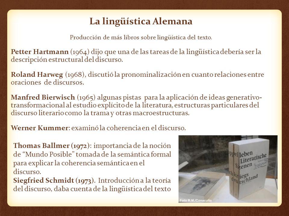 La lingüística Alemana Producción de más libros sobre lingüística del texto. Petter Hartmann (1964) dijo que una de las tareas de la lingüística deber