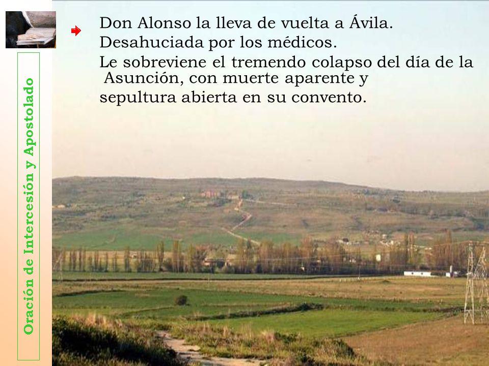 Don Alonso la lleva de vuelta a Ávila. Desahuciada por los médicos. Le sobreviene el tremendo colapso del día de la Asunción, con muerte aparente y se