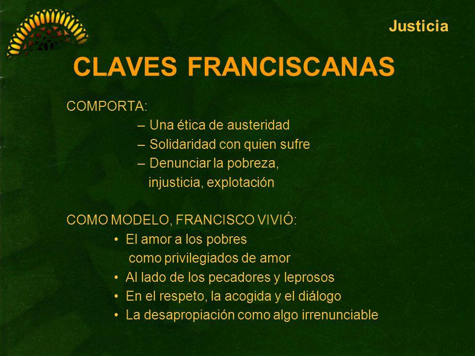 CLAVES FRANCISCANAS COMPORTA: –Una ética de austeridad –Solidaridad con quien sufre –Denunciar la pobreza, injusticia, explotación COMO MODELO, FRANCI