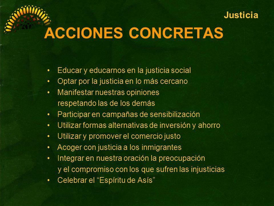 ACCIONES CONCRETAS Educar y educarnos en la justicia social Optar por la justicia en lo más cercano Manifestar nuestras opiniones respetando las de lo