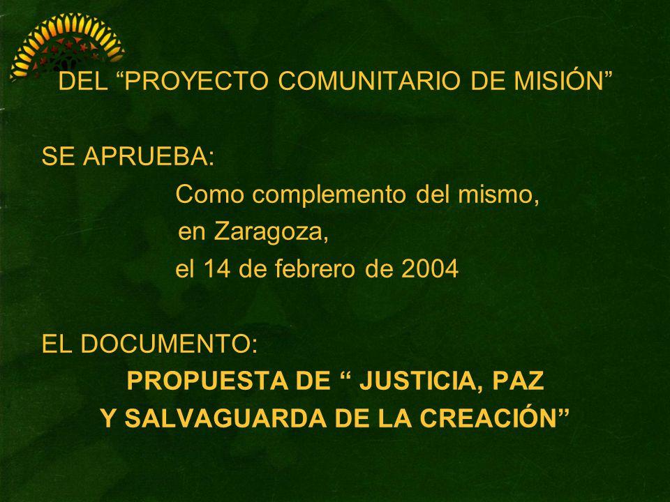 DEL PROYECTO COMUNITARIO DE MISIÓN SE APRUEBA: Como complemento del mismo, en Zaragoza, el 14 de febrero de 2004 EL DOCUMENTO: PROPUESTA DE JUSTICIA,