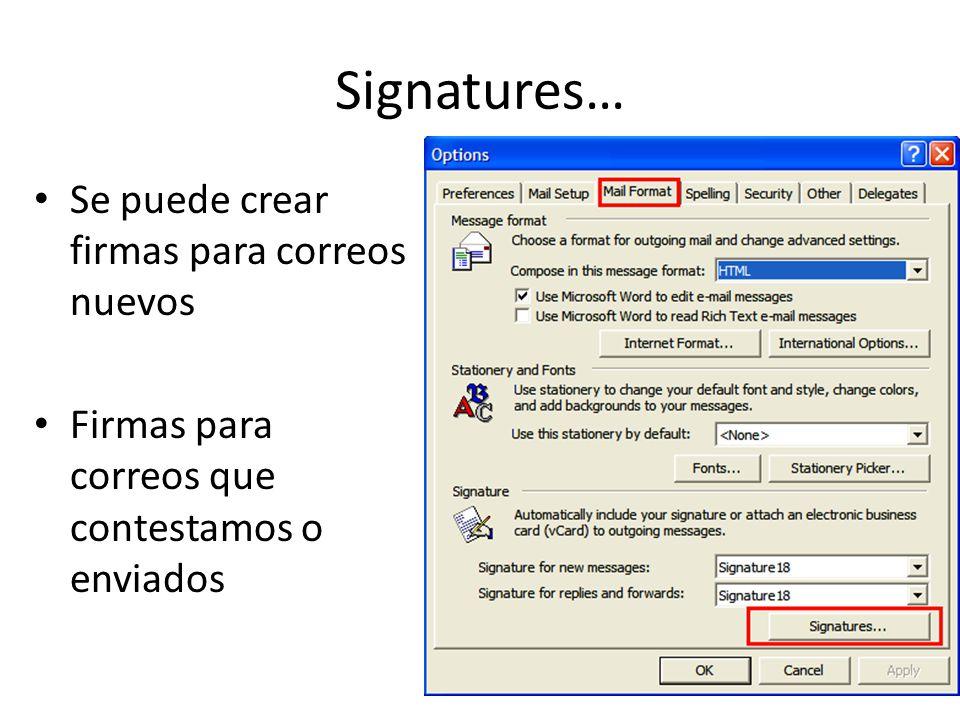 Signatures… Se puede crear firmas para correos nuevos Firmas para correos que contestamos o enviados