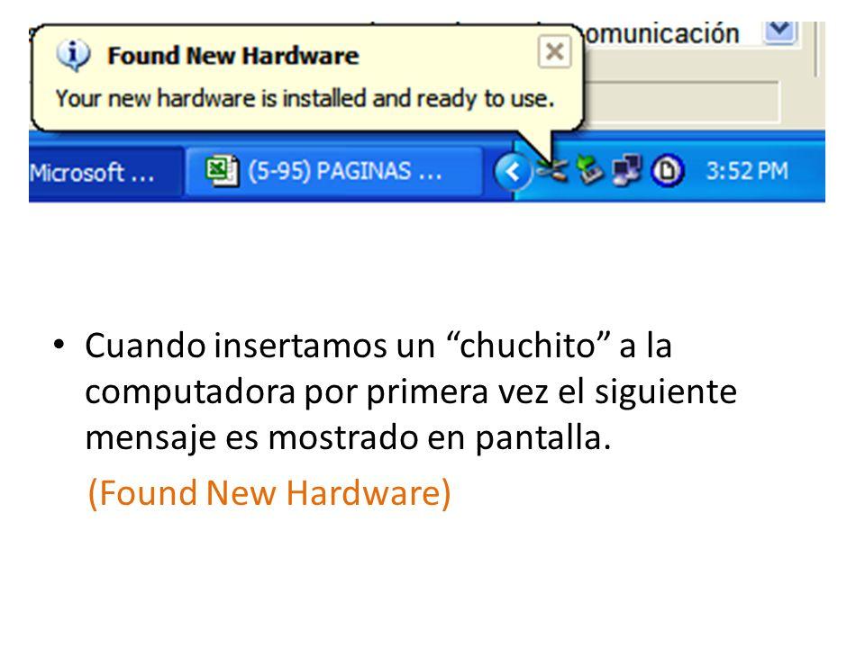Cuando insertamos un chuchito a la computadora por primera vez el siguiente mensaje es mostrado en pantalla. (Found New Hardware)
