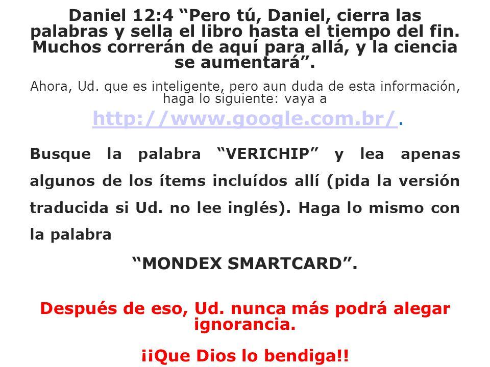 Daniel 12:4 Pero tú, Daniel, cierra las palabras y sella el libro hasta el tiempo del fin. Muchos correrán de aquí para allá, y la ciencia se aumentar