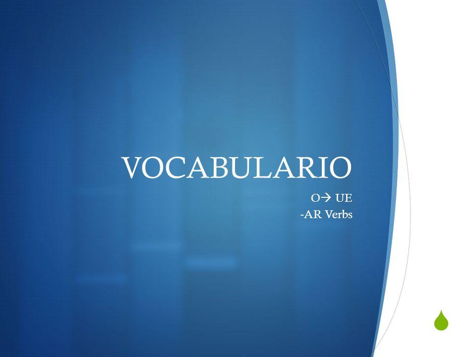VOCABULARIO O UE -AR Verbs