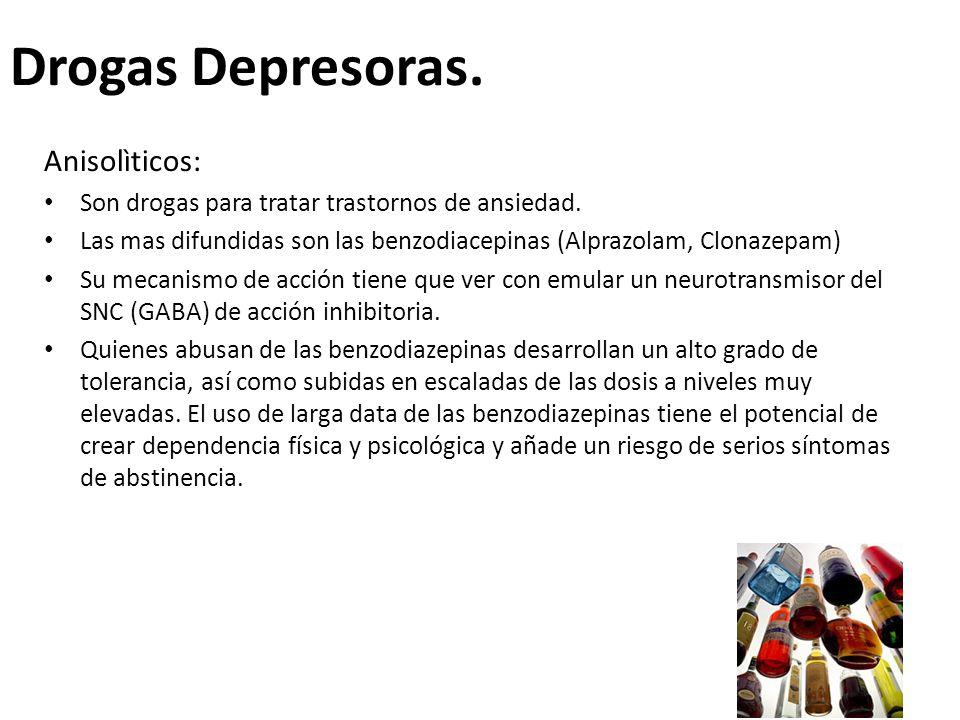 Drogas Depresoras. Anisolìticos: Son drogas para tratar trastornos de ansiedad. Las mas difundidas son las benzodiacepinas (Alprazolam, Clonazepam) Su
