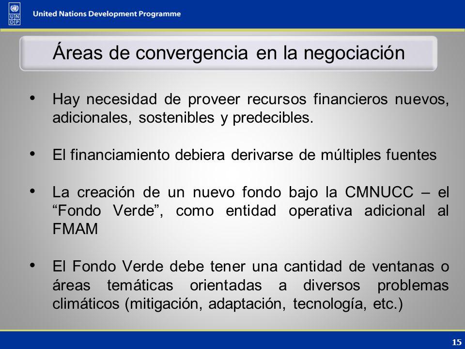 15 Áreas de convergencia en la negociación Hay necesidad de proveer recursos financieros nuevos, adicionales, sostenibles y predecibles.