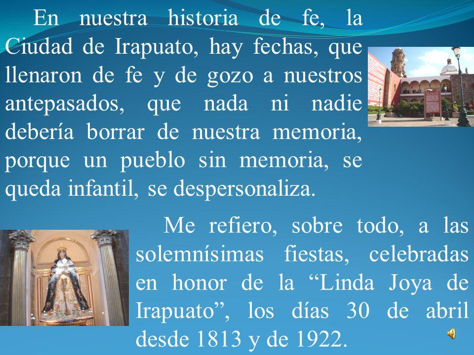 A nosotros nos ha tocado en hora celebrar el Bicentenario a María de la Soledad en su palacio irapuatense, asistirla en su trono, aclamarla por Patrona nuestra, bendecirla con nuestros corazones, alabarla con nuestras lenguas, y acogernos a Ella como Reina y Madre.