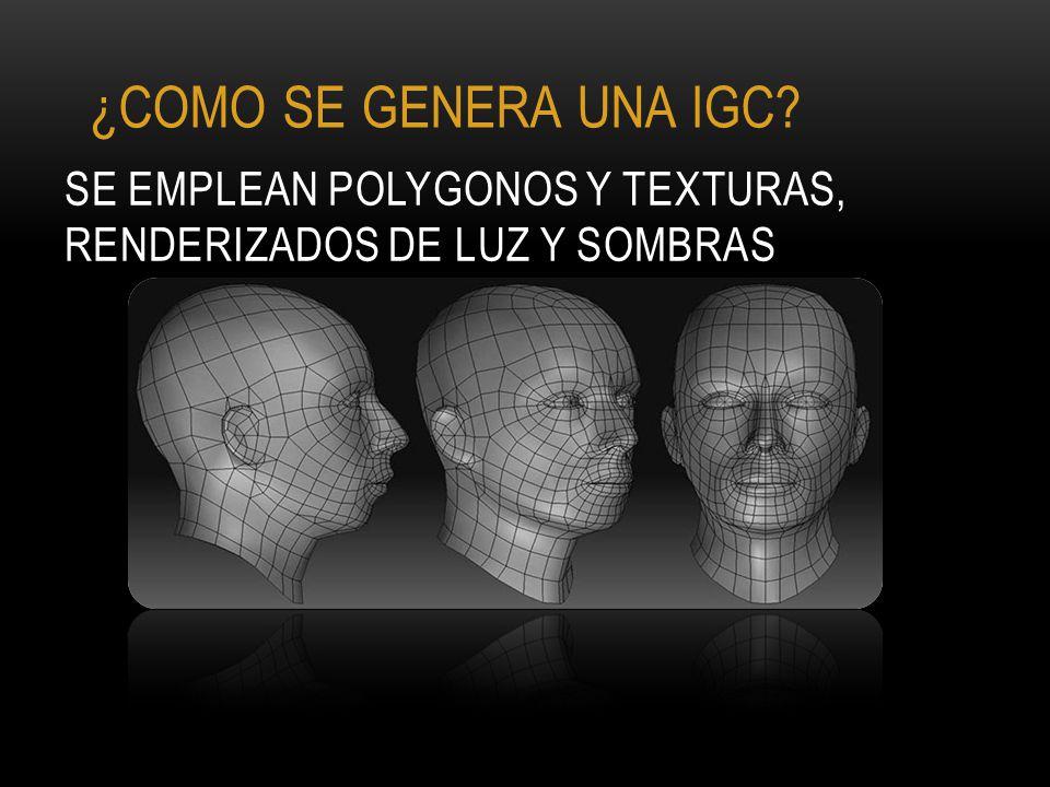 SE EMPLEAN POLYGONOS Y TEXTURAS, RENDERIZADOS DE LUZ Y SOMBRAS ¿COMO SE GENERA UNA IGC?