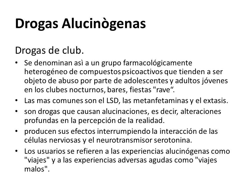 Drogas Alucinògenas Drogas de club. Se denominan asì a un grupo farmacológicamente heterogéneo de compuestos psicoactivos que tienden a ser objeto de