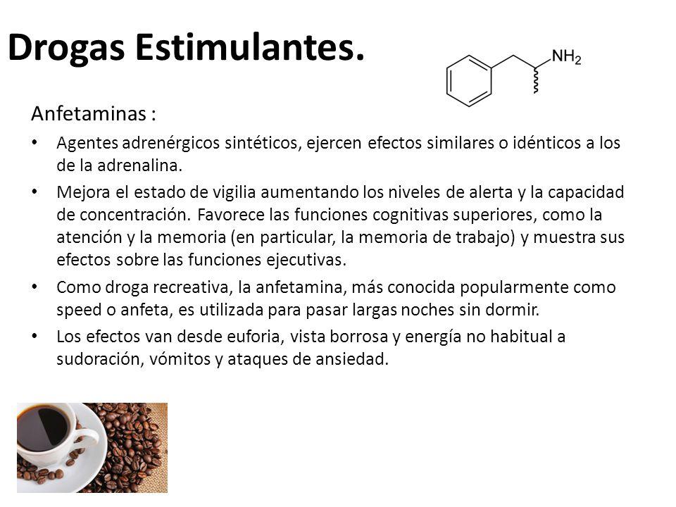 Drogas Estimulantes. Anfetaminas : Agentes adrenérgicos sintéticos, ejercen efectos similares o idénticos a los de la adrenalina. Mejora el estado de