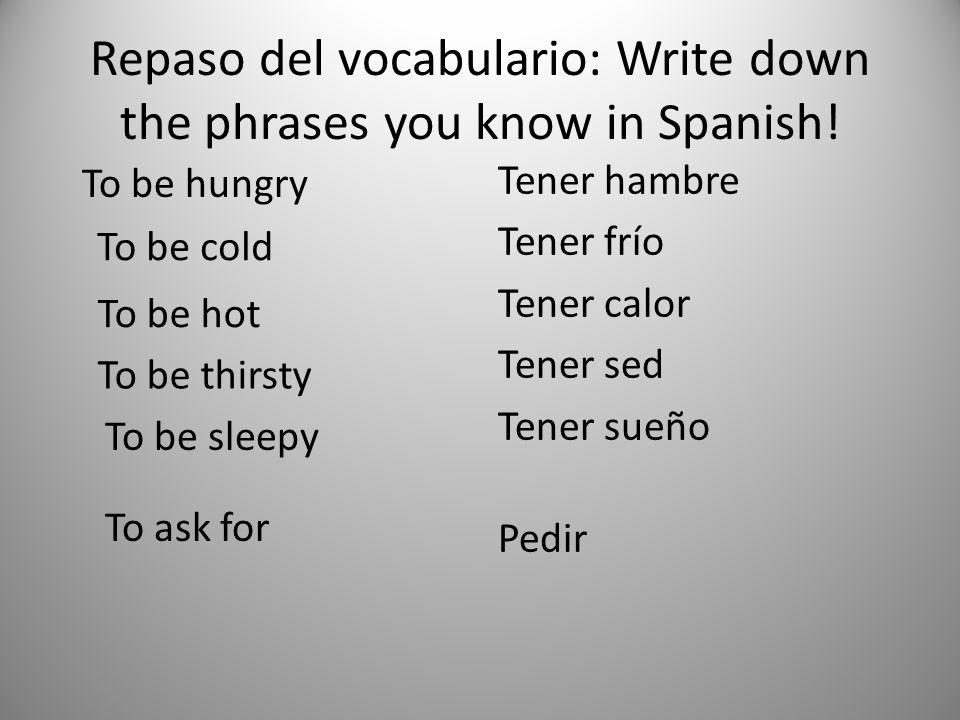 Repaso del vocabulario: Write down the phrases you know in Spanish.