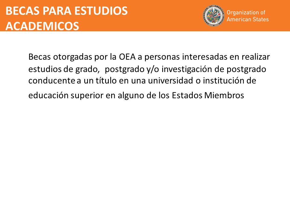 BECAS PARA ESTUDIOS ACADEMICOS Becas otorgadas por la OEA a personas interesadas en realizar estudios de grado, postgrado y/o investigación de postgrado conducente a un título en una universidad o institución de educación superior en alguno de los Estados Miembros