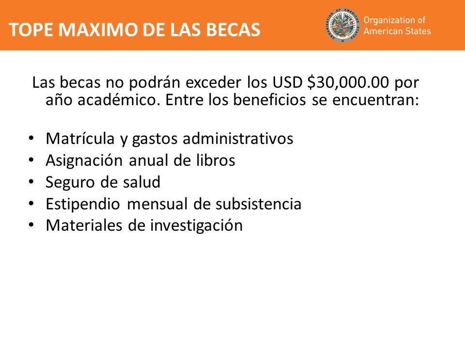 TOPE MAXIMO DE LAS BECAS Las becas no podrán exceder los USD $30,000.00 por año académico.