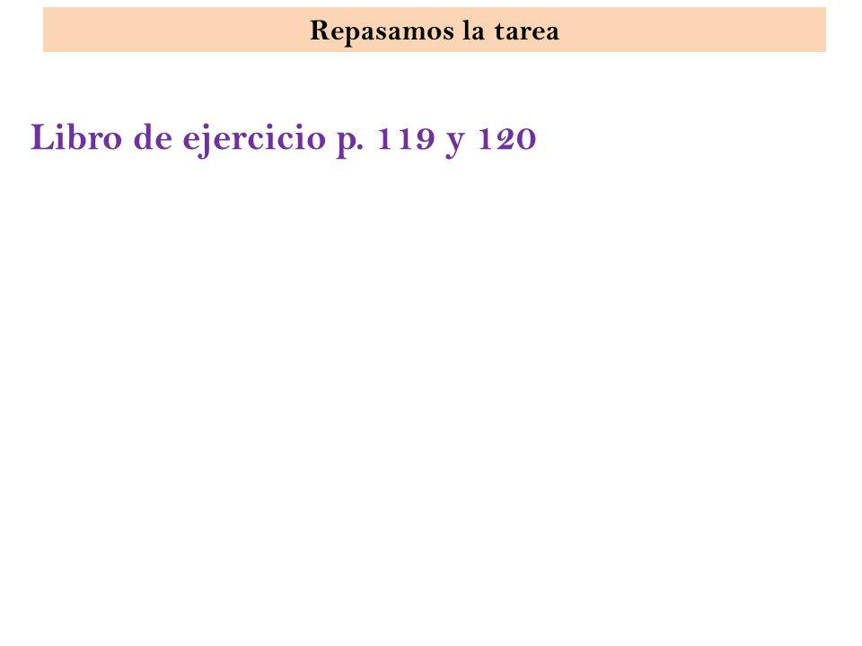 Libro de ejercicio p. 119 y 120 Repasamos la tarea