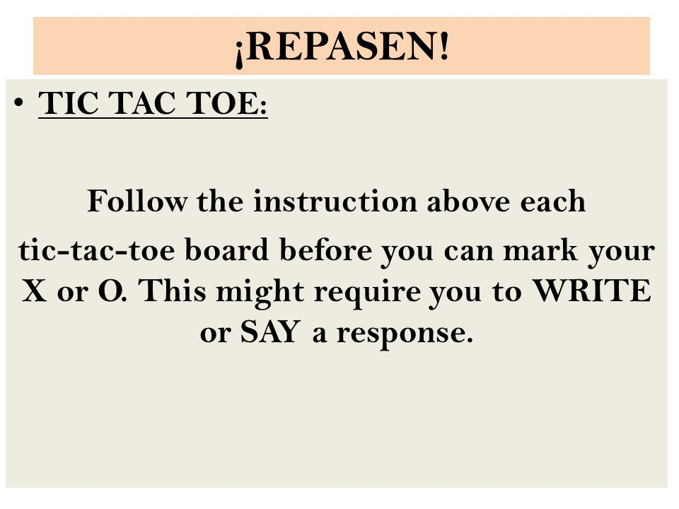 ¡REPASEN! TIC TAC TOE: Follow the instruction above each tic-tac-toe board before you can mark your X or O. This might require you to WRITE or SAY a r
